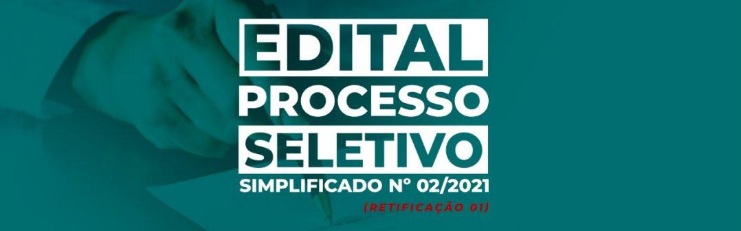 EDITAL PROCESSO SELETIVO SIMPLIFICADO Nº 02/2021 – (RETIFICAÇÃO 01) ATUALIZAÇÃO 16-04-2021