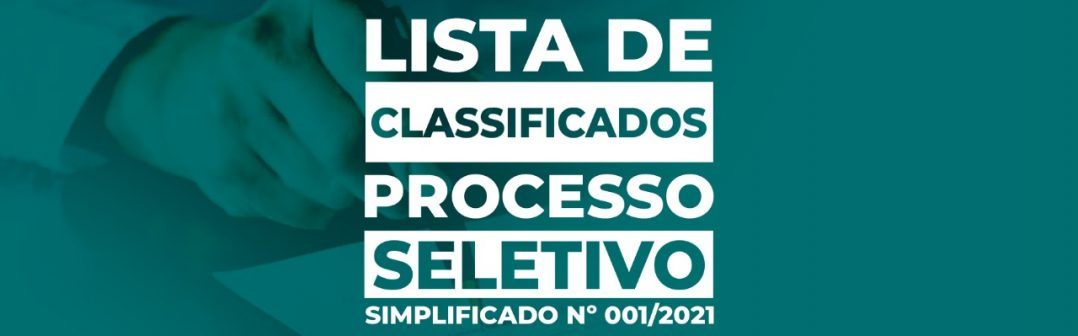 LISTA DE CLASSIFICADO DO PROCESSO SELETIVO SIMPLIFICADO Nº 001/2021